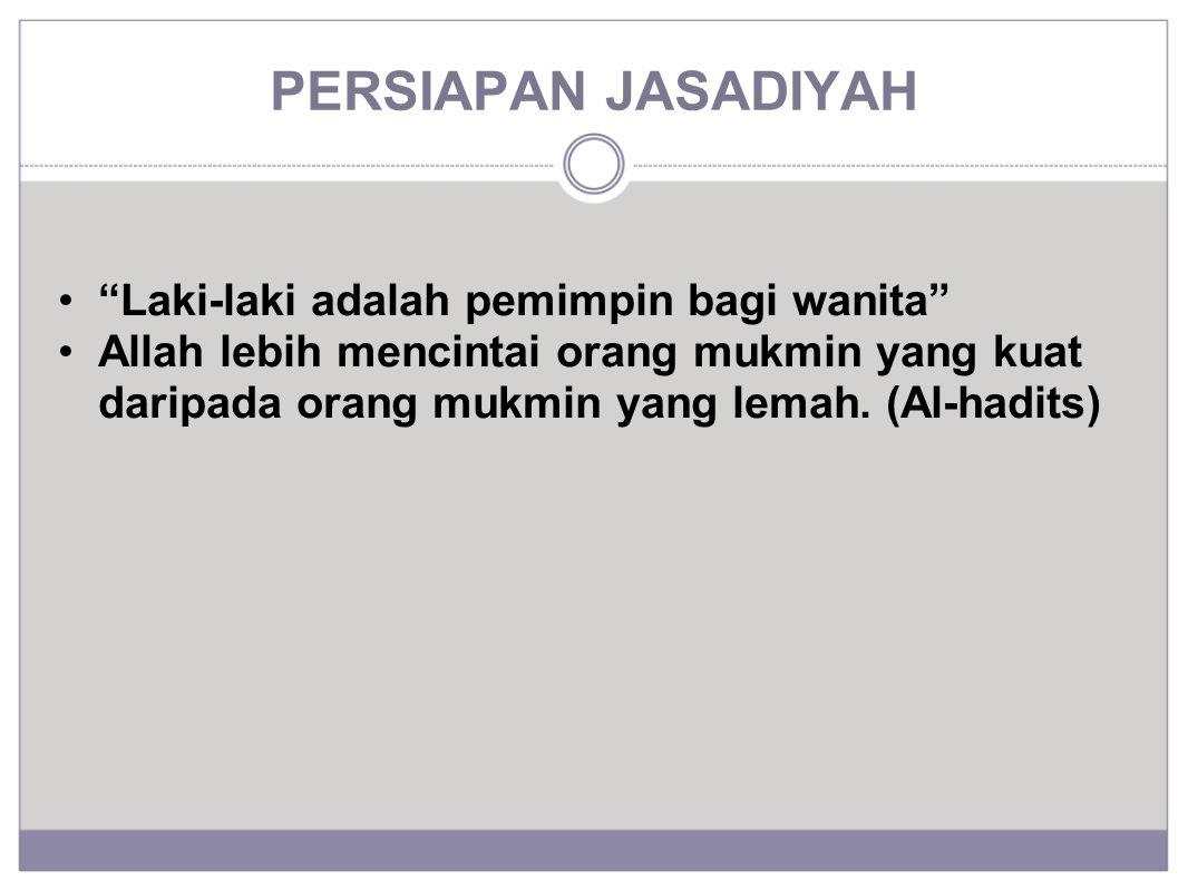 """PERSIAPAN JASADIYAH """"Laki-laki adalah pemimpin bagi wanita"""" Allah lebih mencintai orang mukmin yang kuat daripada orang mukmin yang lemah. (Al-hadits)"""
