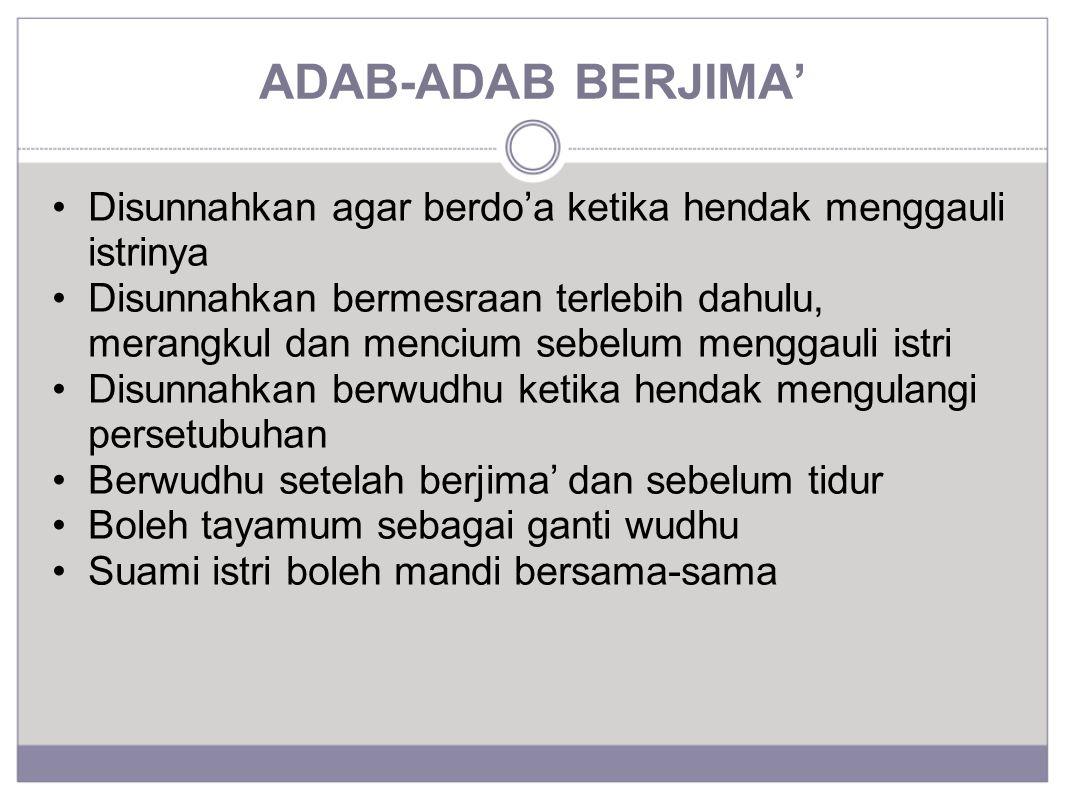 ADAB-ADAB BERJIMA' Disunnahkan agar berdo'a ketika hendak menggauli istrinya Disunnahkan bermesraan terlebih dahulu, merangkul dan mencium sebelum men