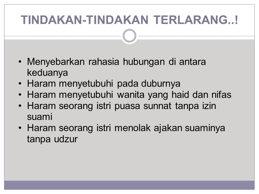 TINDAKAN-TINDAKAN TERLARANG..! Menyebarkan rahasia hubungan di antara keduanya Haram menyetubuhi pada duburnya Haram menyetubuhi wanita yang haid dan