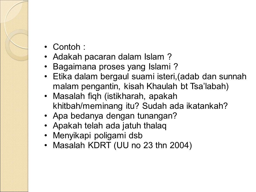 Contoh : Adakah pacaran dalam Islam ? Bagaimana proses yang Islami ? Etika dalam bergaul suami isteri,(adab dan sunnah malam pengantin, kisah Khaulah