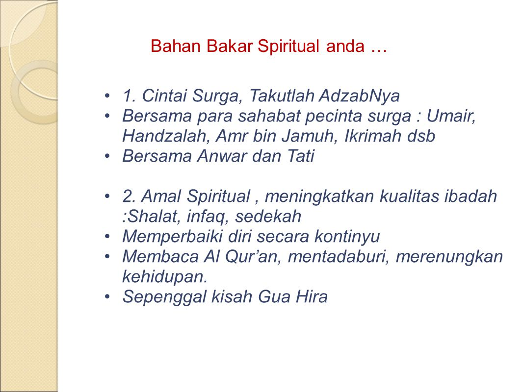 Bahan Bakar Spiritual anda … 1. Cintai Surga, Takutlah AdzabNya Bersama para sahabat pecinta surga : Umair, Handzalah, Amr bin Jamuh, Ikrimah dsb Bers