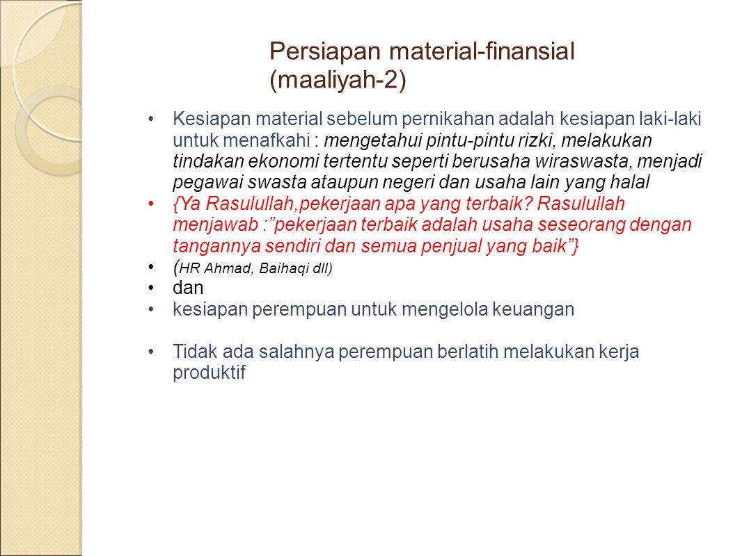 Persiapan material-finansial (maaliyah-2) Kesiapan material sebelum pernikahan adalah kesiapan laki-laki untuk menafkahi : mengetahui pintu-pintu rizk