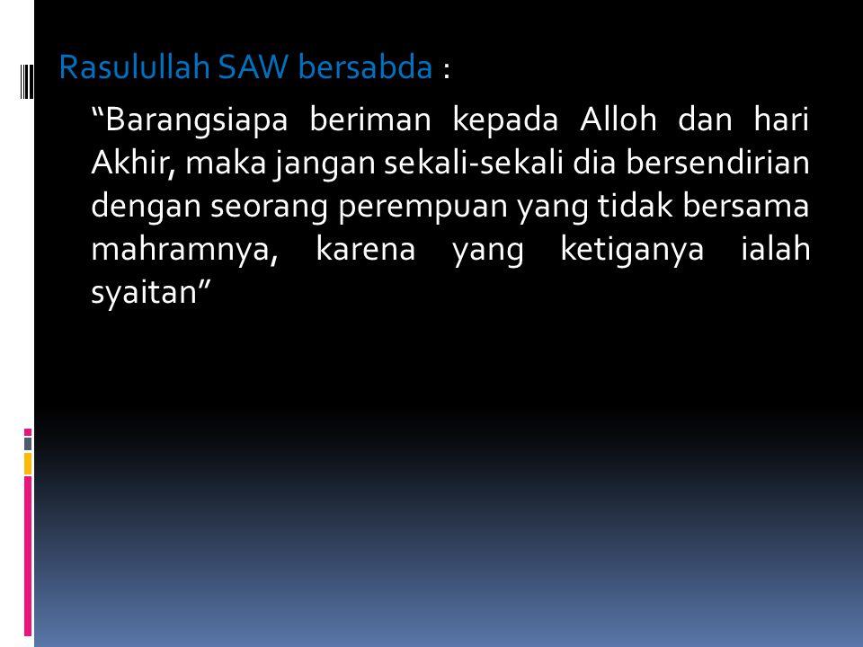"""Rasulullah SAW bersabda : """"Barangsiapa beriman kepada Alloh dan hari Akhir, maka jangan sekali-sekali dia bersendirian dengan seorang perempuan yang t"""