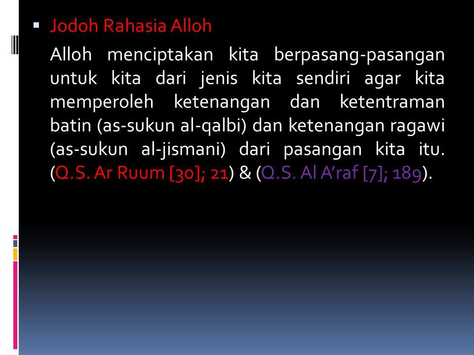  Jodoh Rahasia Alloh Alloh menciptakan kita berpasang-pasangan untuk kita dari jenis kita sendiri agar kita memperoleh ketenangan dan ketentraman batin (as-sukun al-qalbi) dan ketenangan ragawi (as-sukun al-jismani) dari pasangan kita itu.