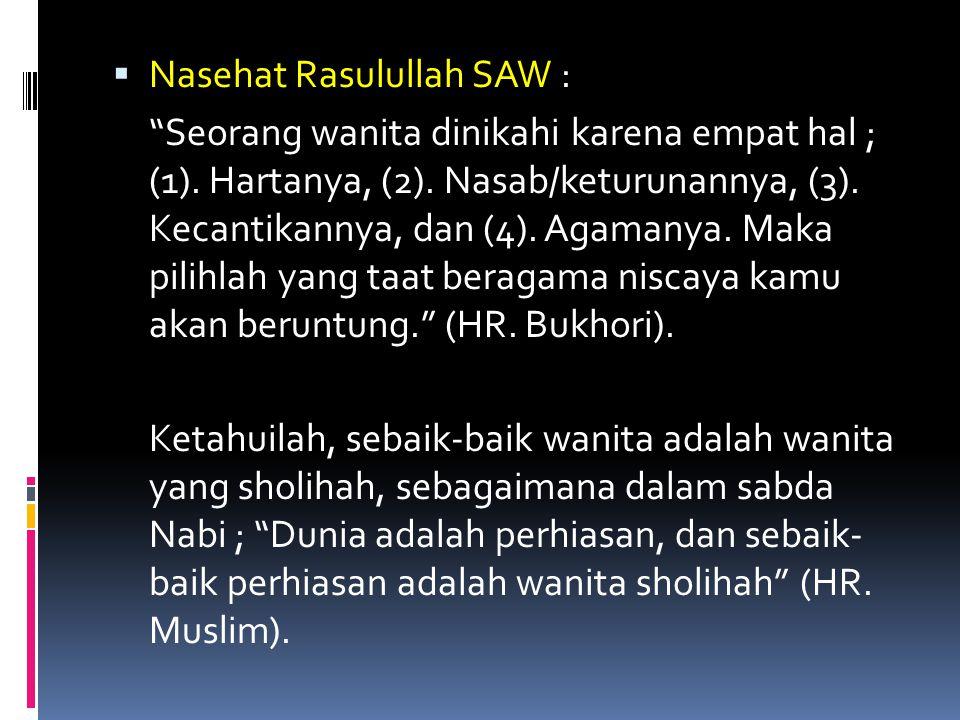 """ Nasehat Rasulullah SAW : """"Seorang wanita dinikahi karena empat hal ; (1). Hartanya, (2). Nasab/keturunannya, (3). Kecantikannya, dan (4). Agamanya."""