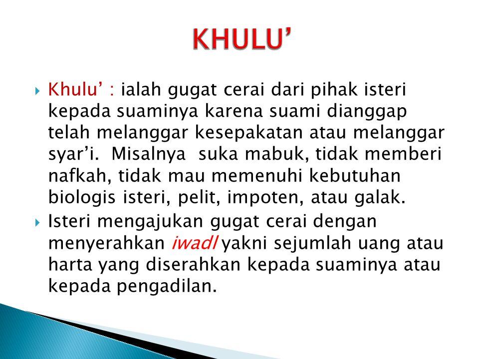  Khulu' : ialah gugat cerai dari pihak isteri kepada suaminya karena suami dianggap telah melanggar kesepakatan atau melanggar syar'i. Misalnya suka