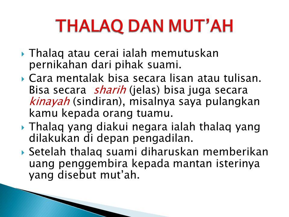  Thalaq atau cerai ialah memutuskan pernikahan dari pihak suami.  Cara mentalak bisa secara lisan atau tulisan. Bisa secara sharih (jelas) bisa juga