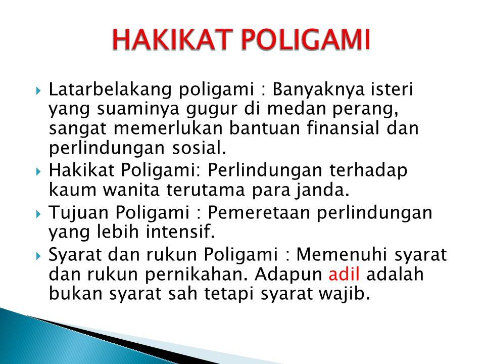  Latarbelakang poligami : Banyaknya isteri yang suaminya gugur di medan perang, sangat memerlukan bantuan finansial dan perlindungan sosial.  Hakika