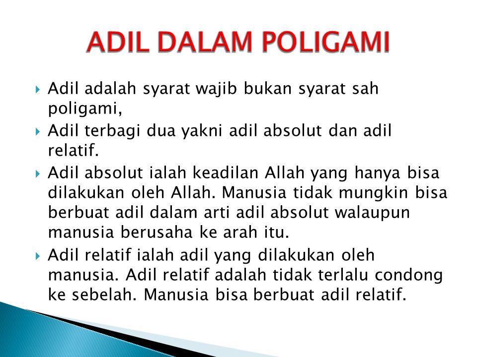  Adil adalah syarat wajib bukan syarat sah poligami,  Adil terbagi dua yakni adil absolut dan adil relatif.  Adil absolut ialah keadilan Allah yang