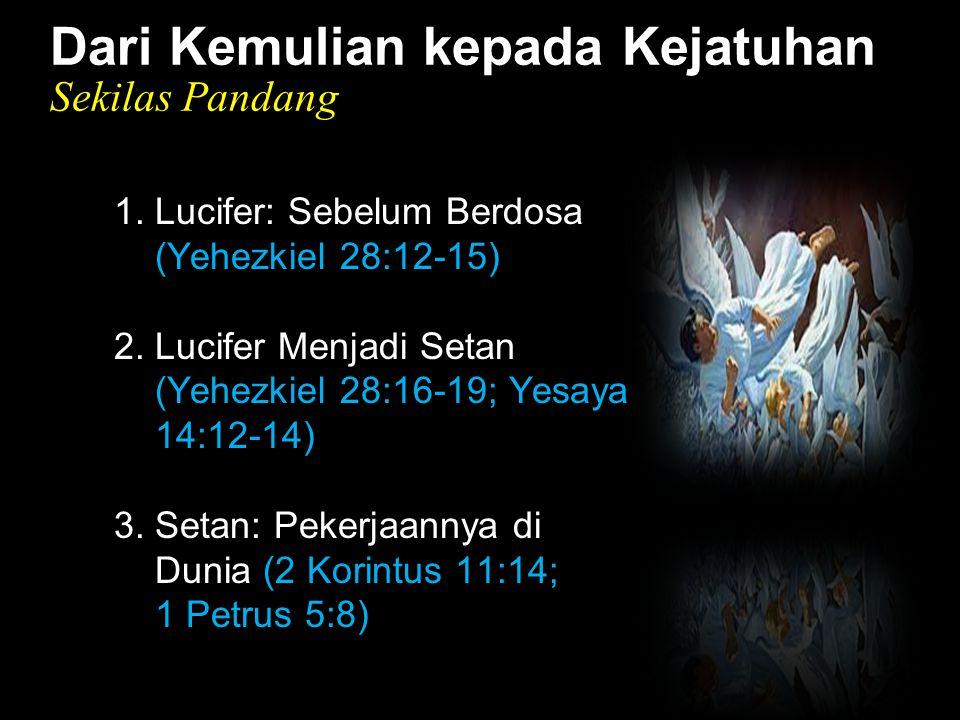 Black Dari Kemulian kepada Kejatuhan Sekilas Pandang 1. Lucifer: Sebelum Berdosa (Yehezkiel 28:12-15) 2. Lucifer Menjadi Setan (Yehezkiel 28:16-19; Ye