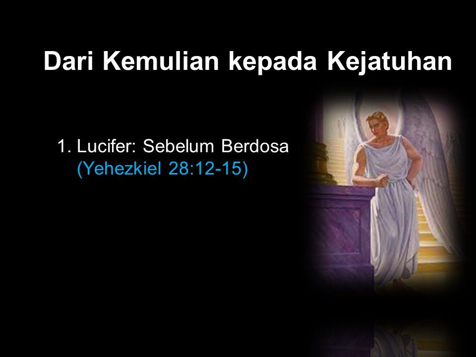 Black Dari Kemulian kepada Kejatuhan 1. Lucifer: Sebelum Berdosa (Yehezkiel 28:12-15)