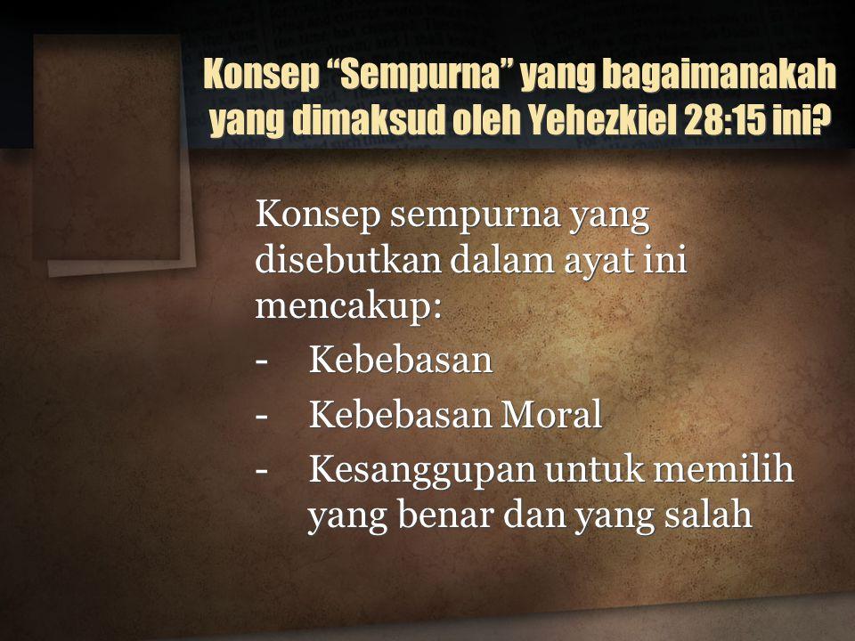 """Konsep """"Sempurna"""" yang bagaimanakah yang dimaksud oleh Yehezkiel 28:15 ini? Konsep sempurna yang disebutkan dalam ayat ini mencakup: -Kebebasan -Kebeb"""