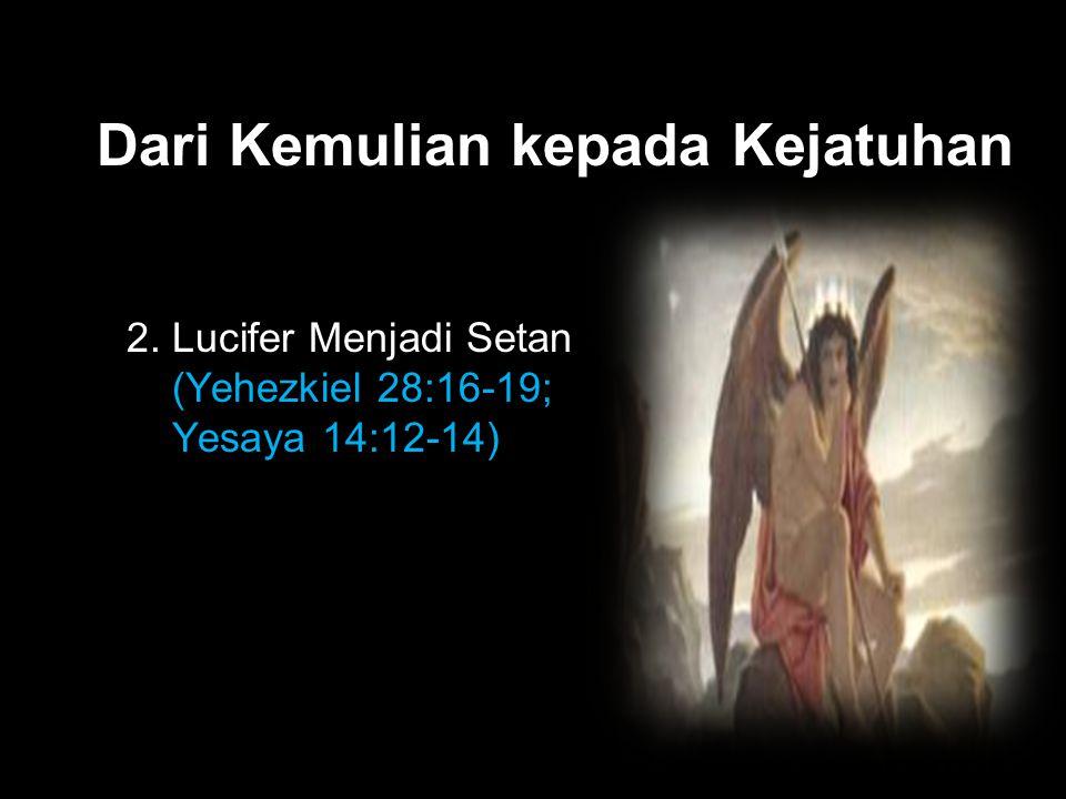 Black Dari Kemulian kepada Kejatuhan 2. Lucifer Menjadi Setan (Yehezkiel 28:16-19; Yesaya 14:12-14)