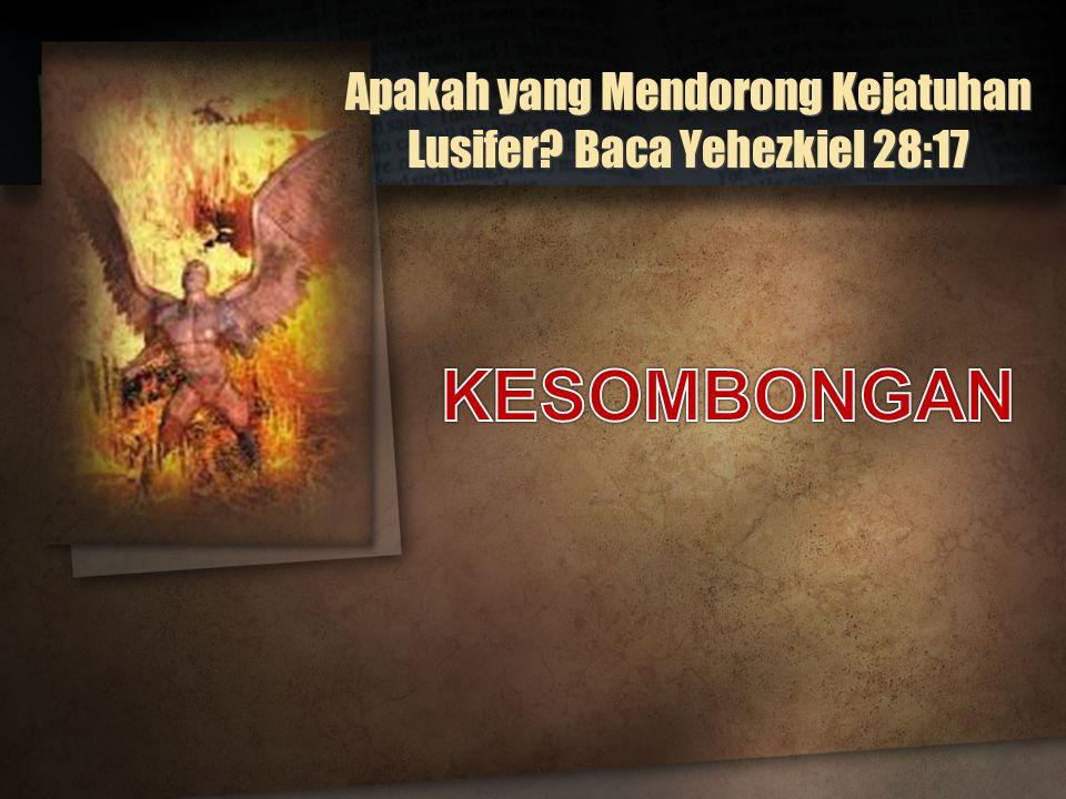 Apakah yang Mendorong Kejatuhan Lusifer? Baca Yehezkiel 28:17