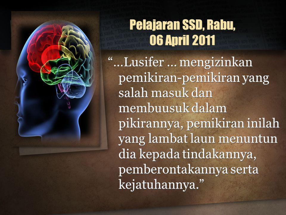 """Pelajaran SSD, Rabu, 06 April 2011 """"…Lusifer … mengizinkan pemikiran-pemikiran yang salah masuk dan membuusuk dalam pikirannya, pemikiran inilah yang"""