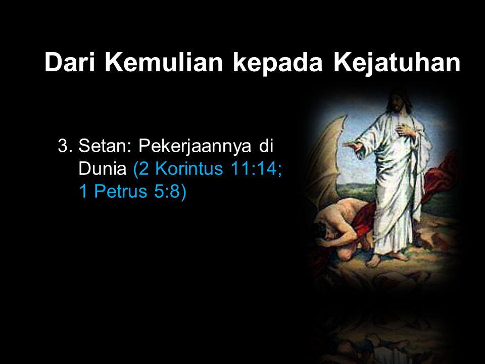 Black Dari Kemulian kepada Kejatuhan 3. Setan: Pekerjaannya di Dunia (2 Korintus 11:14; 1 Petrus 5:8)