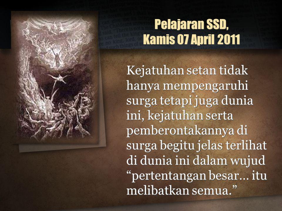 Pelajaran SSD, Kamis 07 April 2011 Kejatuhan setan tidak hanya mempengaruhi surga tetapi juga dunia ini, kejatuhan serta pemberontakannya di surga beg