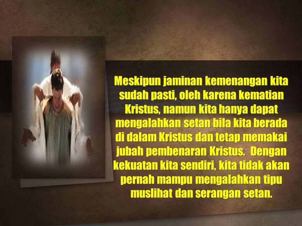 Meskipun jaminan kemenangan kita sudah pasti, oleh karena kematian Kristus, namun kita hanya dapat mengalahkan setan bila kita berada di dalam Kristus