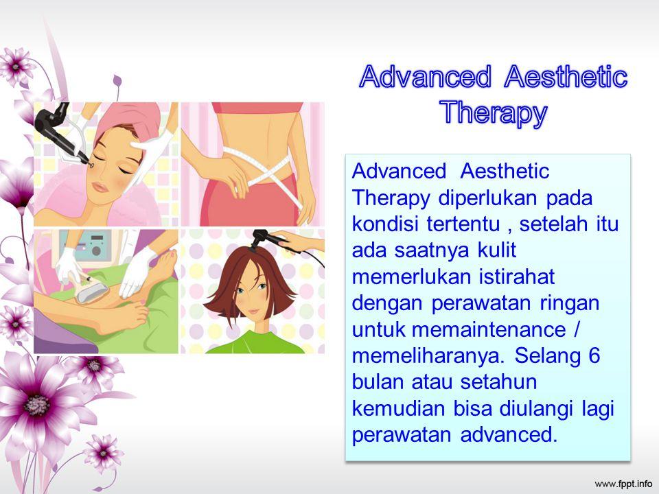 Advanced Aesthetic Therapy diperlukan pada kondisi tertentu, setelah itu ada saatnya kulit memerlukan istirahat dengan perawatan ringan untuk memaintenance / memeliharanya.