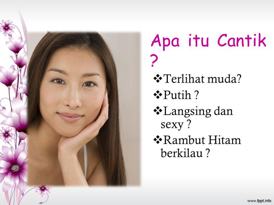 Keseimbangan antara kecantikan dan kesehatan Faktor Intrinsik nutrisi, hormonal, kesehatan jiwa dan raga Faktor Extrinsik matahari, kosmetika, polusi debu/asap
