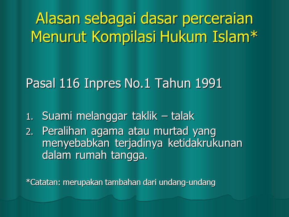 Pasal 116 Inpres No.1 Tahun 1991 1. Suami melanggar taklik – talak 2. Peralihan agama atau murtad yang menyebabkan terjadinya ketidakrukunan dalam rum