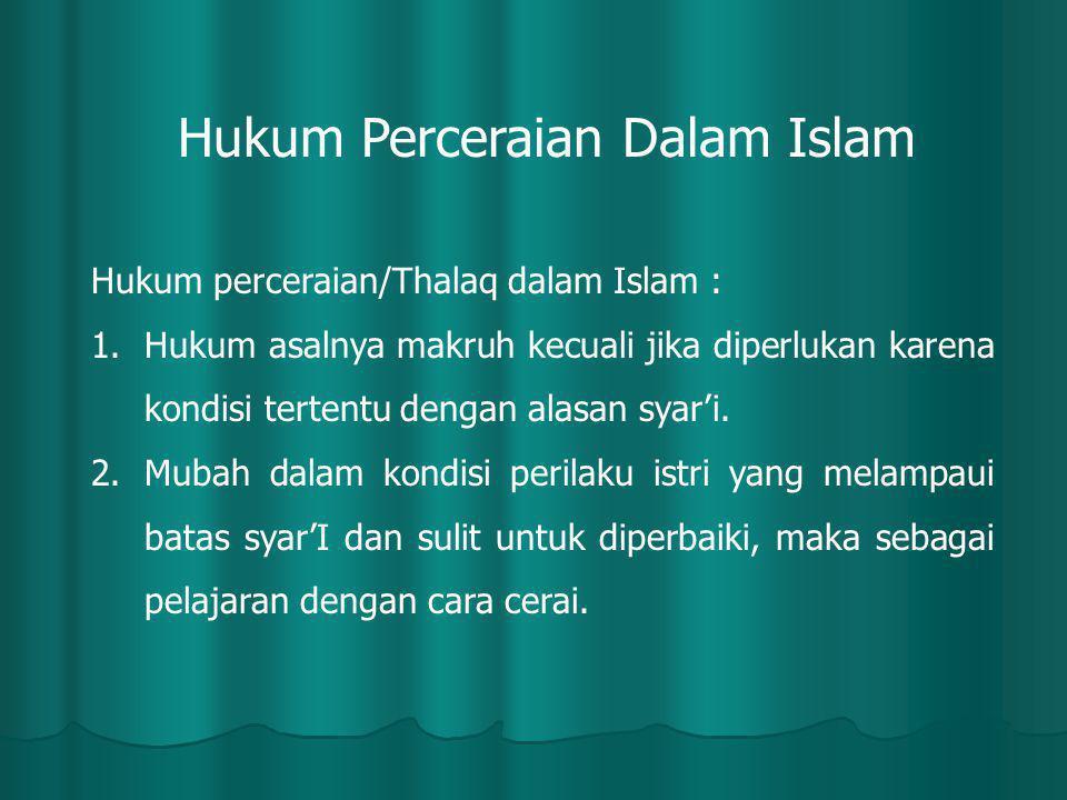 Hukum perceraian/Thalaq dalam Islam : 1.Hukum asalnya makruh kecuali jika diperlukan karena kondisi tertentu dengan alasan syar'i. 2.Mubah dalam kondi
