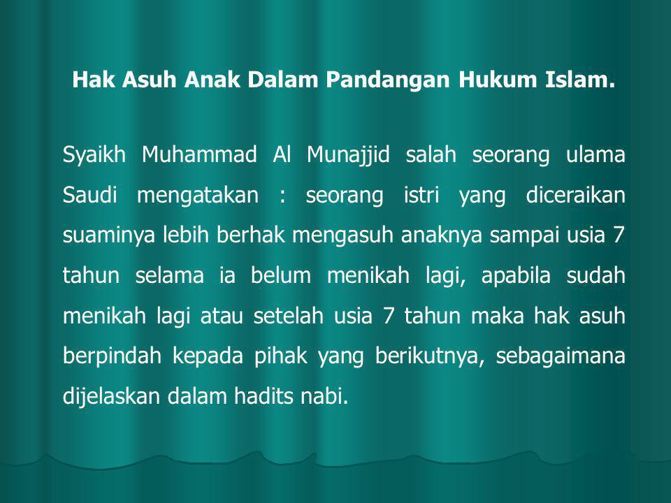 Hak Asuh Anak Dalam Pandangan Hukum Islam. Syaikh Muhammad Al Munajjid salah seorang ulama Saudi mengatakan : seorang istri yang diceraikan suaminya l
