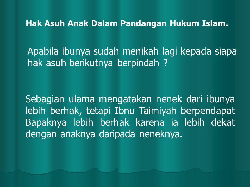 Hak Asuh Anak Dalam Pandangan Hukum Islam. Apabila ibunya sudah menikah lagi kepada siapa hak asuh berikutnya berpindah ? Sebagian ulama mengatakan ne