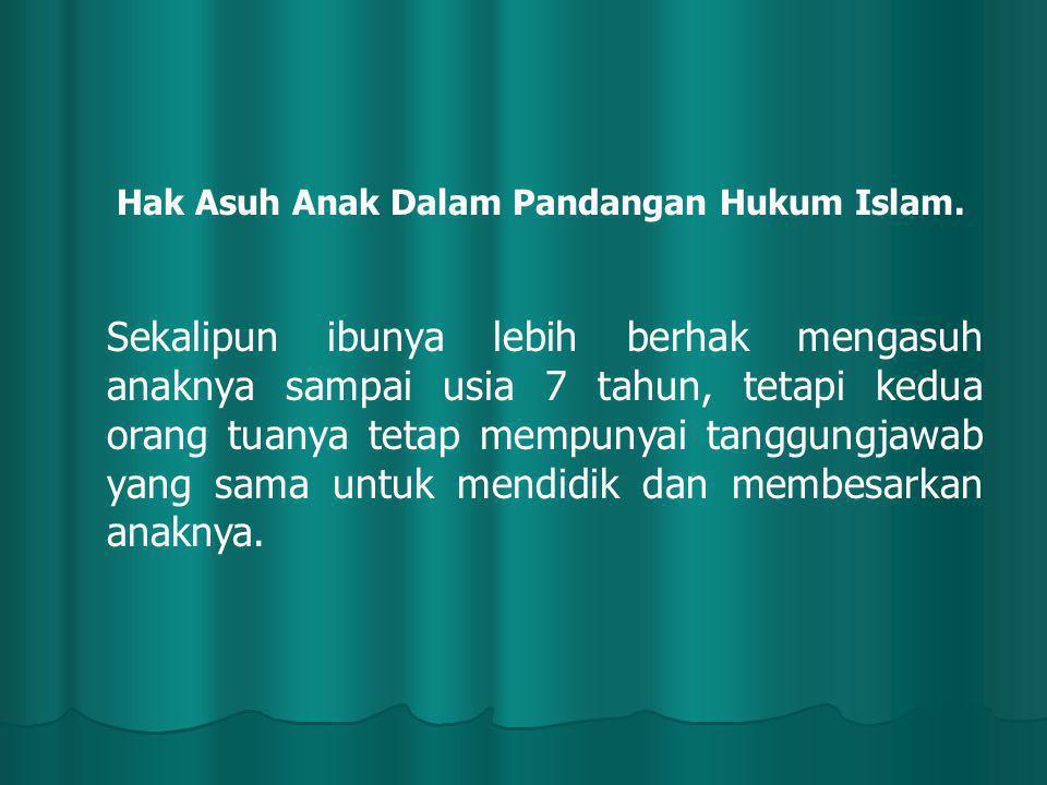 Hak Asuh Anak Dalam Pandangan Hukum Islam. Sekalipun ibunya lebih berhak mengasuh anaknya sampai usia 7 tahun, tetapi kedua orang tuanya tetap mempuny