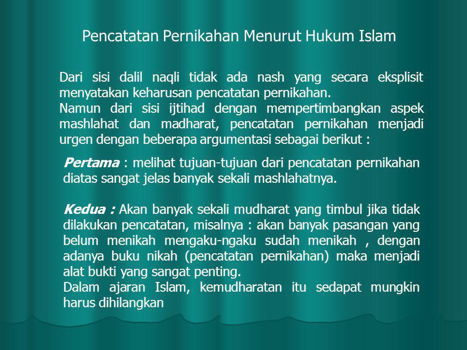 Pencatatan Pernikahan Menurut Hukum Islam Dari sisi dalil naqli tidak ada nash yang secara eksplisit menyatakan keharusan pencatatan pernikahan. Namun