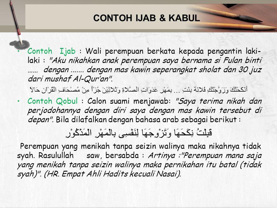 CONTOH IJAB & KABUL Contoh Ijab : Wali perempuan berkata kepada pengantin laki- laki :