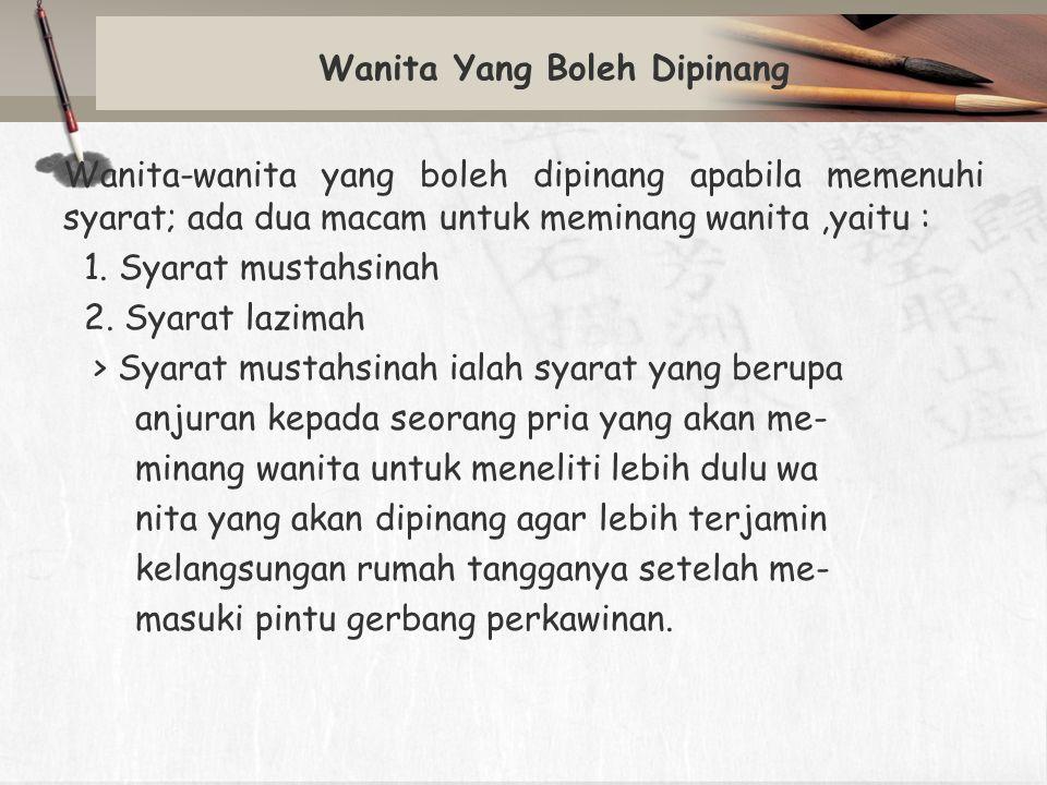Wanita Yang Boleh Dipinang Wanita-wanita yang boleh dipinang apabila memenuhi syarat; ada dua macam untuk meminang wanita,yaitu : 1. Syarat mustahsina