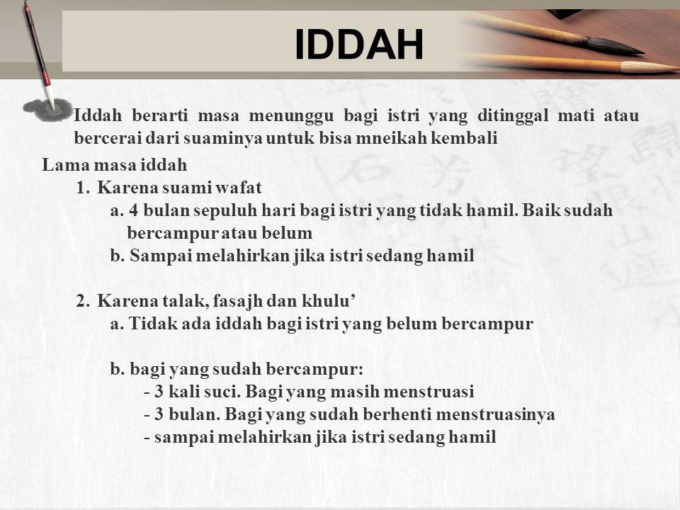 IDDAH Iddah berarti masa menunggu bagi istri yang ditinggal mati atau bercerai dari suaminya untuk bisa mneikah kembali Lama masa iddah 1.Karena suami