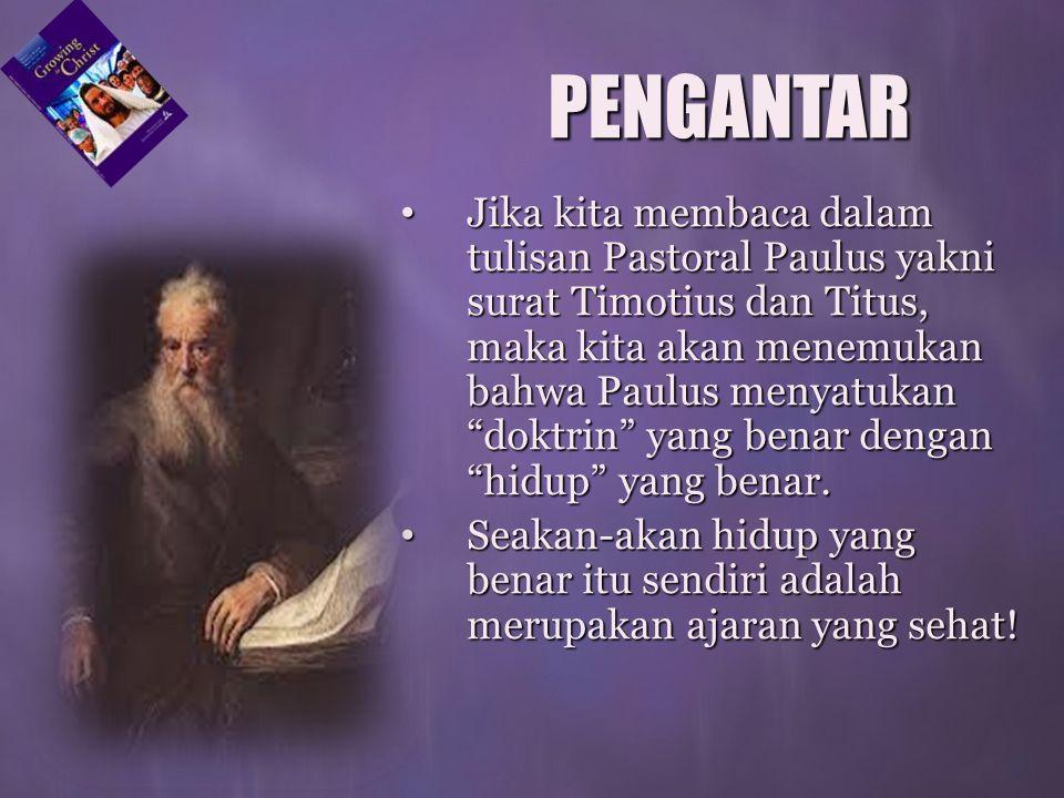 Jika kita membaca dalam tulisan Pastoral Paulus yakni surat Timotius dan Titus, maka kita akan menemukan bahwa Paulus menyatukan doktrin yang benar dengan hidup yang benar.