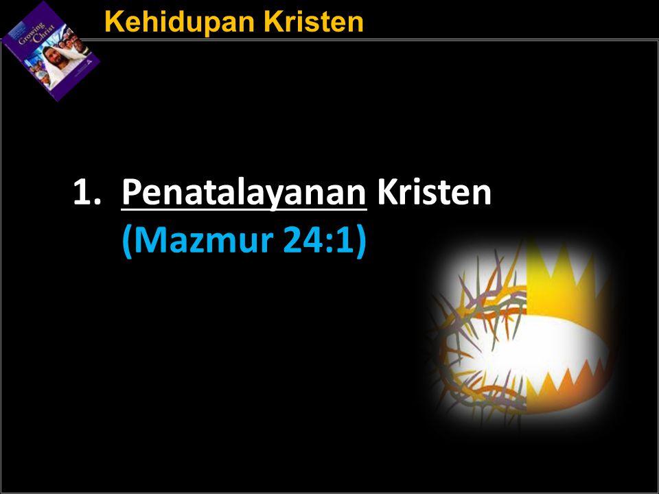 Kehidupan Kristen 1. Penatalayanan Kristen (Mazmur 24:1)