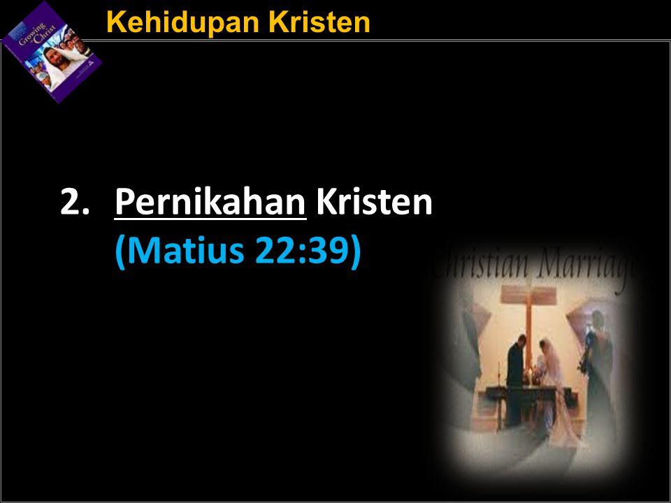 Kehidupan Kristen 2.Pernikahan Kristen (Matius 22:39)