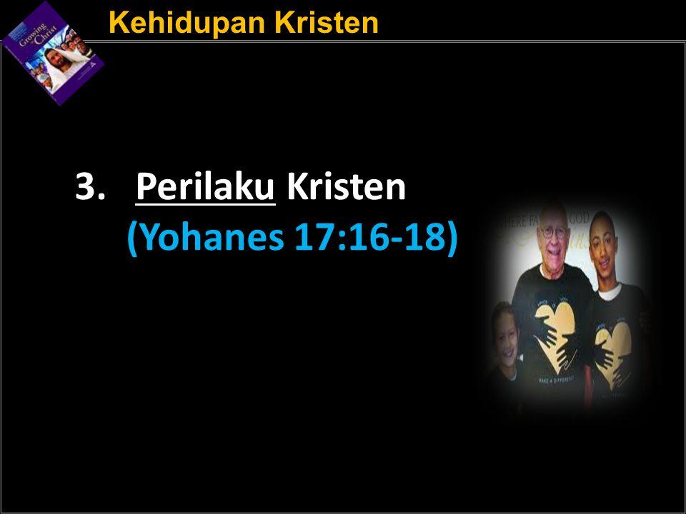 Kehidupan Kristen 3. Perilaku Kristen (Yohanes 17:16-18)