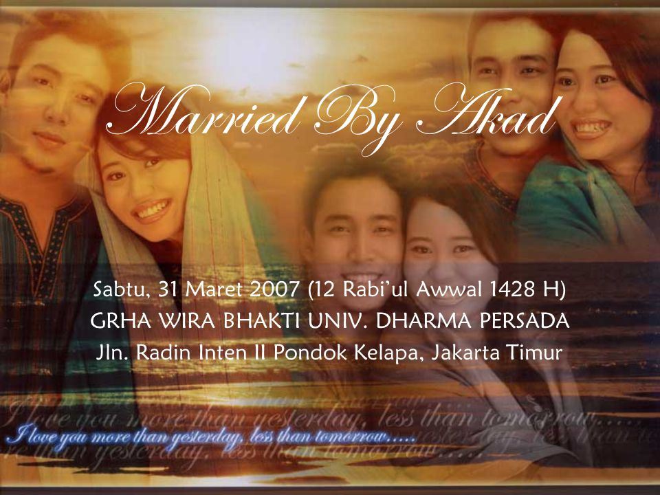 Married By Akad Sabtu, 31 Maret 2007 (12 Rabi'ul Awwal 1428 H) GRHA WIRA BHAKTI UNIV.
