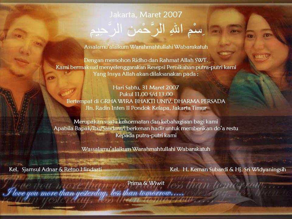 Jakarta, Maret 2007 ِسْمِ اللهِ الرَّحْمنِ الرَّحِيمِ Assalamu'alaikum Warahmahtullahi Wabarakatuh Dengan memohon Ridho dan Rahmat Allah SWT.