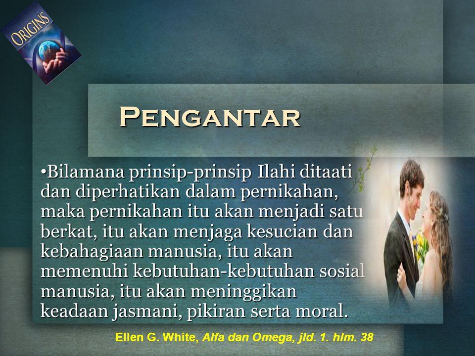 Pengantar Bilamana prinsip-prinsip Ilahi ditaati dan diperhatikan dalam pernikahan, maka pernikahan itu akan menjadi satu berkat, itu akan menjaga kes