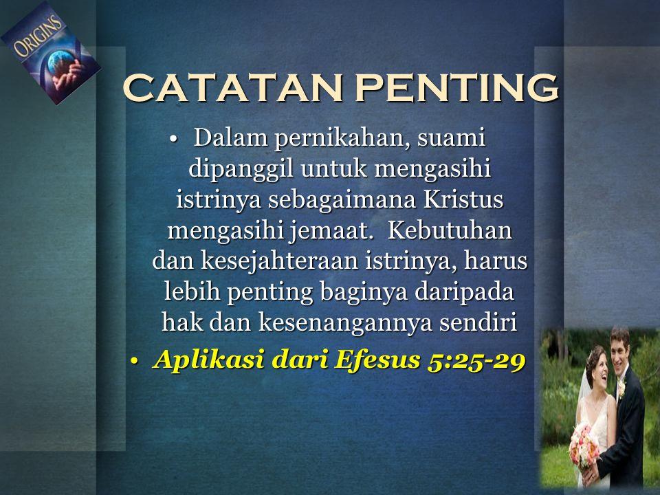 CATATAN PENTING Dalam pernikahan, suami dipanggil untuk mengasihi istrinya sebagaimana Kristus mengasihi jemaat. Kebutuhan dan kesejahteraan istrinya,