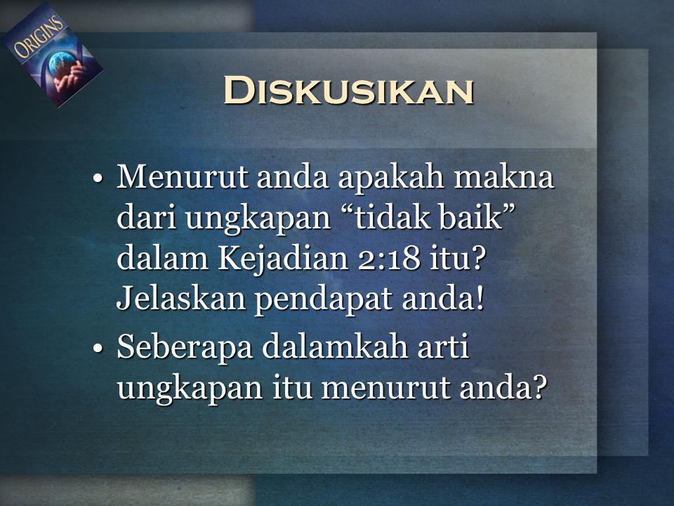 """Diskusikan Menurut anda apakah makna dari ungkapan """"tidak baik"""" dalam Kejadian 2:18 itu? Jelaskan pendapat anda!Menurut anda apakah makna dari ungkapa"""