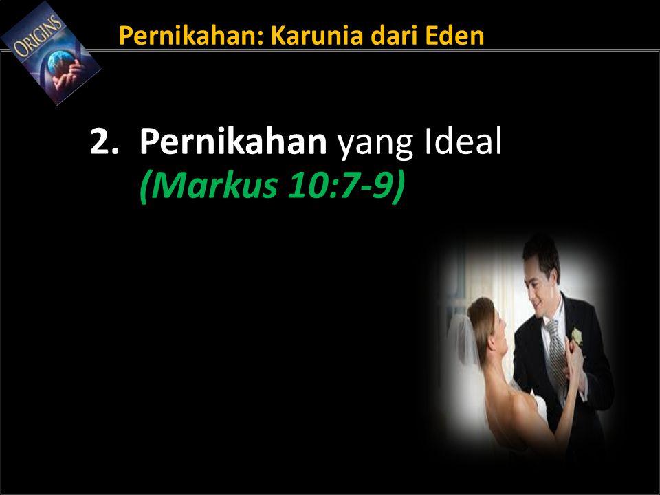 Pernikahan: Karunia dari Eden 2. Pernikahan yang Ideal (Markus 10:7-9)