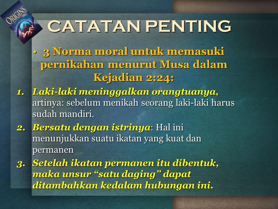 CATATAN PENTING 3 Norma moral untuk memasuki pernikahan menurut Musa dalam Kejadian 2:24:3 Norma moral untuk memasuki pernikahan menurut Musa dalam Ke