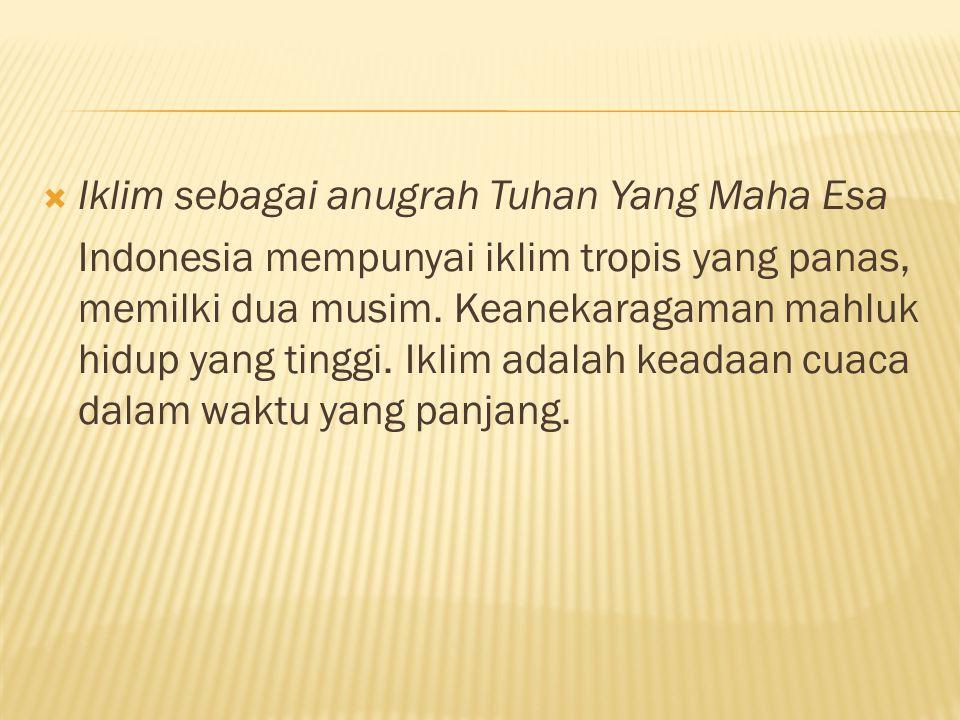  Iklim sebagai anugrah Tuhan Yang Maha Esa Indonesia mempunyai iklim tropis yang panas, memilki dua musim.