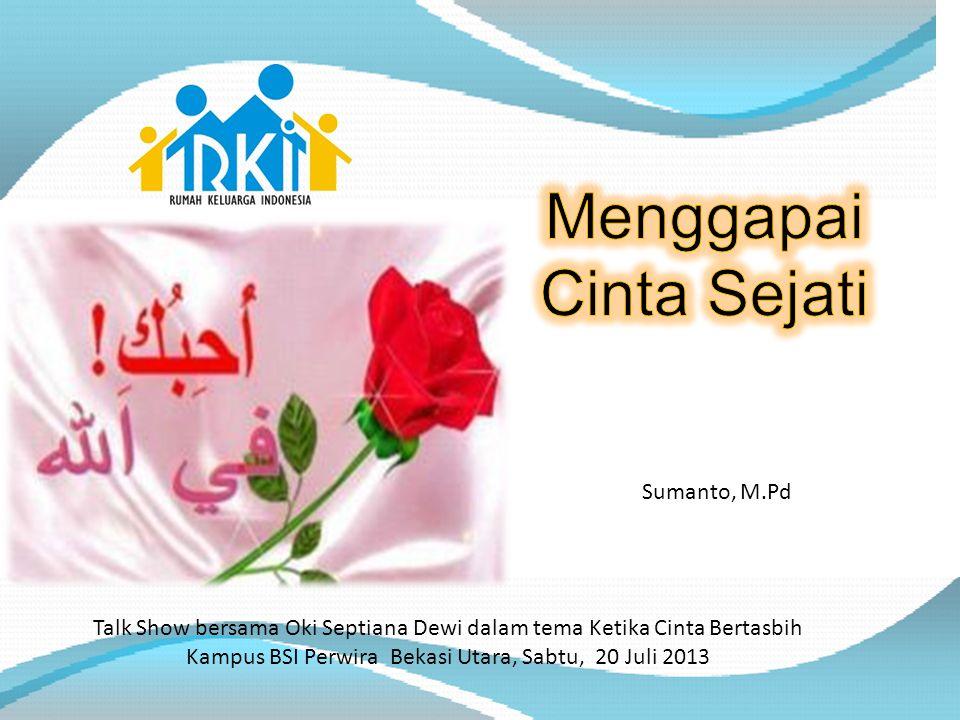 Talk Show bersama Oki Septiana Dewi dalam tema Ketika Cinta Bertasbih Kampus BSI Perwira Bekasi Utara, Sabtu, 20 Juli 2013 Sumanto, M.Pd