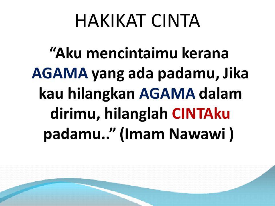 """HAKIKAT CINTA """"Aku mencintaimu kerana AGAMA yang ada padamu, Jika kau hilangkan AGAMA dalam dirimu, hilanglah CINTAku padamu.."""" (Imam Nawawi )"""