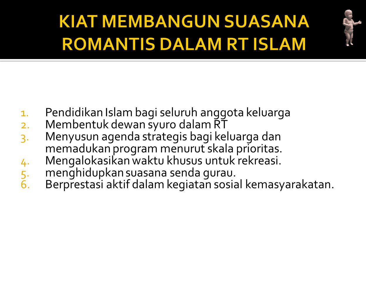 1. Pendidikan Islam bagi seluruh anggota keluarga 2. Membentuk dewan syuro dalam RT 3. Menyusun agenda strategis bagi keluarga dan memadukan program m