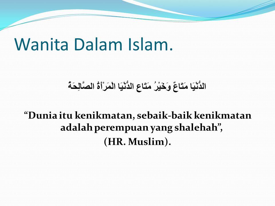 "Wanita Dalam Islam. الدُّنْيَا مَتَاعٌ وَخَيْرُ مَتَاعِ الدُّنْيَا الْمَرْأَةُ الصَّالِحَةُ ""Dunia itu kenikmatan, sebaik-baik kenikmatan adalah perem"
