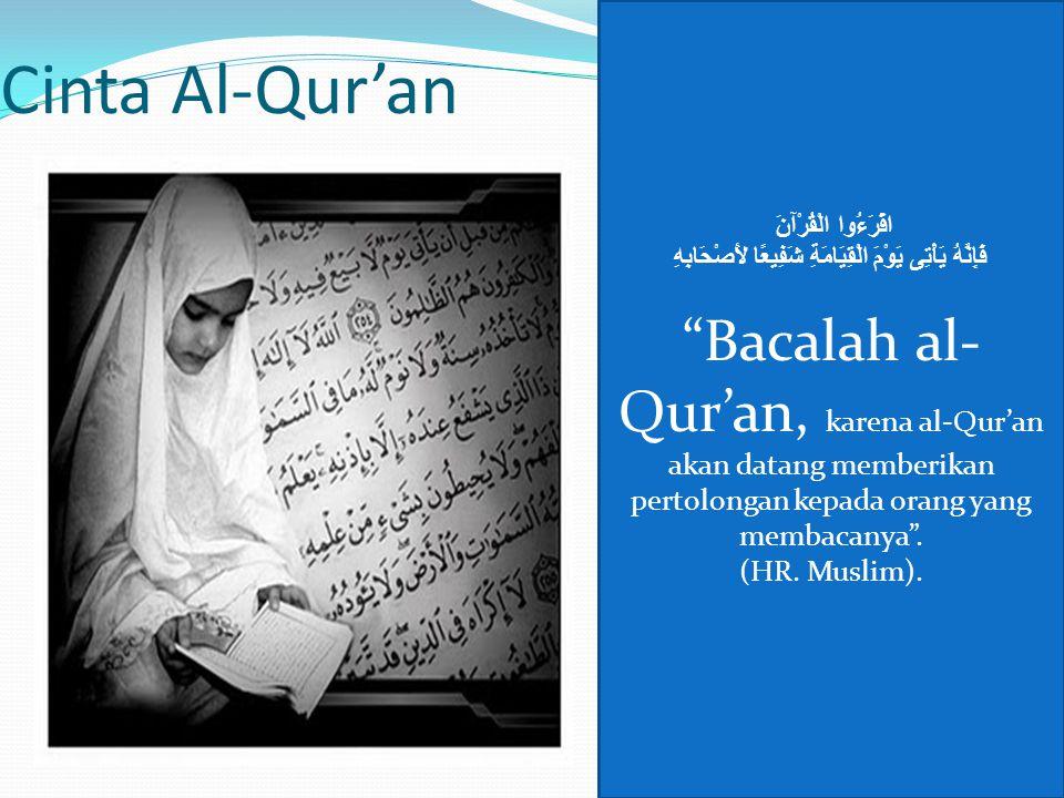 "Cinta Al-Qur'an اقْرَءُوا الْقُرْآنَ فَإِنَّهُ يَأْتِى يَوْمَ الْقِيَامَةِ شَفِيعًا لأَصْحَابِهِ ""Bacalah al- Qur'an, karena al-Qur'an akan datang mem"